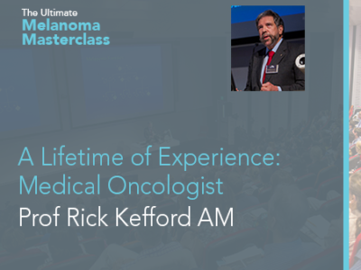 A Lifetime of Experience: Medical Oncologist Prof Rick Kefford AM | 23 min