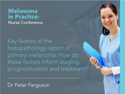 Key factors of the histopathology report of primary melanoma: How do these factors inform staging, prognostication and treatment? | 19 min