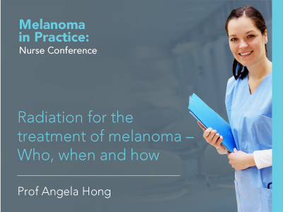 Radiation for the treatment of melanoma – Who, when and how | 30 min