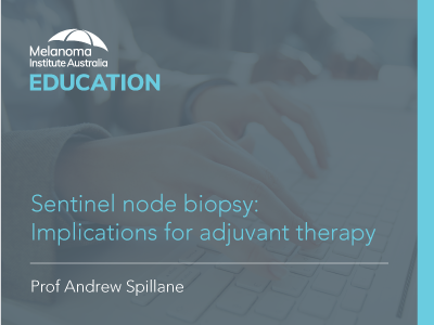 Sentinel node biopsy: Implications for adjuvant therapy | 55 min