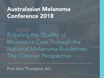 Ensuring the Quality of Melanoma Care Through the National Melanoma Guidelines: The Clinician Perspective | 18 min