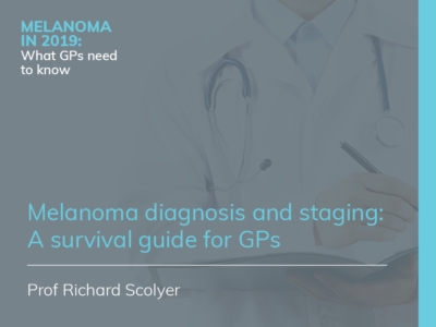 Melanoma diagnosis and staging: A survival guide for GPs | 25 min