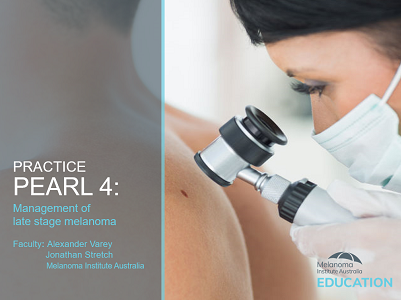 Practice Pearl 4: Management of late stage melanoma | 30 min