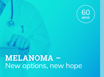 Melanoma – New options, new hope | 1hr