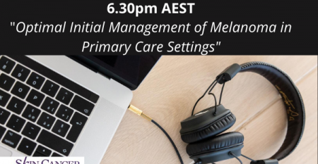 Webinar 18th August _Optimal Initial Management of Melanoma in Primary Care Settings