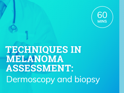 Techniques in melanoma assessment: Dermoscopy and biopsy | RACGP and ACRRM ACCREDITED |  1hr