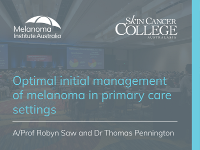 Optimal initial management of melanoma in primary care settings | 75 min