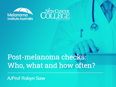 Post-melanoma checks: Who, what and how often? | 16 min