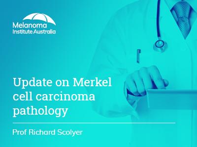 Update on Merkel cell carcinoma pathology   11 min