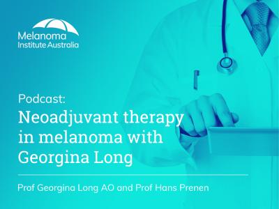 Neoadjuvant therapy in melanoma with Georgina Long   45 min