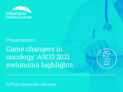 Game changers in oncology: ASCO 2021 melanoma highlights | 20 min