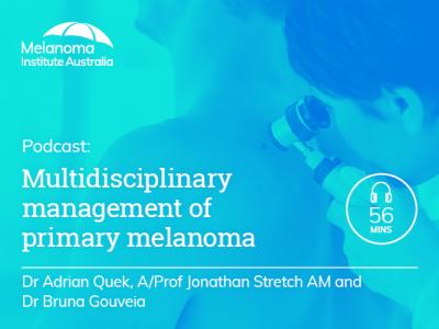 Multidisciplinary management of primary melanoma | 56 min
