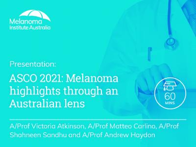 ASCO 2021: Melanoma highlights through an Australian lens | 60 min