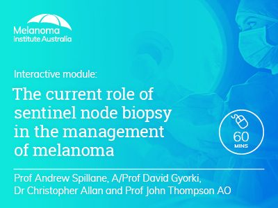 The current role of sentinel node biopsy in the management of melanoma | 60 min