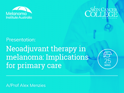 Neoadjuvant therapy in melanoma: Implications for primary care | 25 min